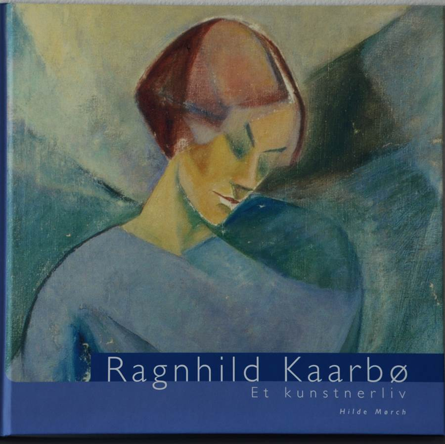 Ragnhild Kaarbø - Et kunstnerliv